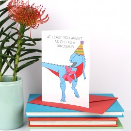 At Least you aren't as Old as a Dinosaur Greeting Card